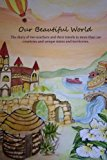 Our Beautiful World The Diary of Two Teachers and Their Travels to More Than 120 Countries and Unique States and Territories N/A 9781492874225 Front Cover