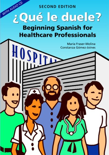 �Qu� le Duele? Beginning Spanish for Healthcare Professionals, Second Edition 2nd 9781594604225 Front Cover
