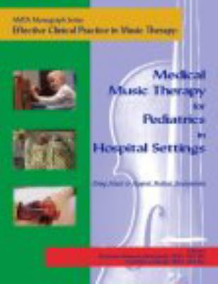 Effective Clinical Practice in Music Therapy : Medical Music Therapy for Pediatrics in Hospital Settings N/A edition cover