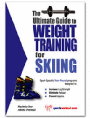 Ultimate Guide to Weight Training for Skiing N/A 9781932549225 Front Cover