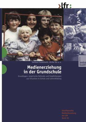 Medienerziehung in der Grundschule Grundlagen, Empirische Befunde und Empfehlungen Zur Situation in Schule und Lehrerbildung  2000 9783810029225 Front Cover