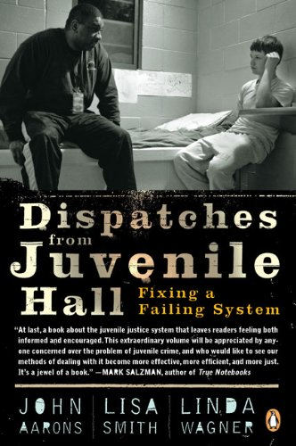Dispatches from Juvenile Hall Fixing a Failing System  2009 edition cover