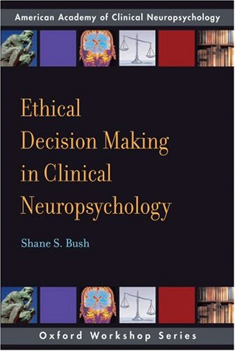 Ethical Decision Making in Clinical Neuropsychology   2008 edition cover