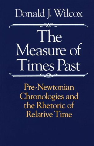 Measure of Times Past Pre-Newtonian Chronologies and the Rhetoric of Relative Time  1987 9780226897226 Front Cover