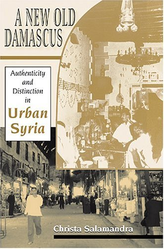 New Old Damascus Authenticity and Distinction in Urban Syria  2004 edition cover