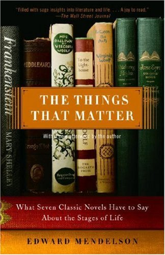 Things That Matter What Seven Classic Novels Have to Say about the Stages of Life N/A edition cover