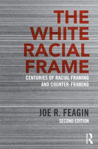 White Racial Frame Centuries of Racial Framing and Counter-Framing 2nd 2013 (Revised) edition cover