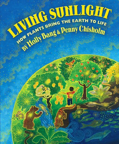 Living Sunlight How Plants Bring the Earth to Life  2009 9780545044226 Front Cover