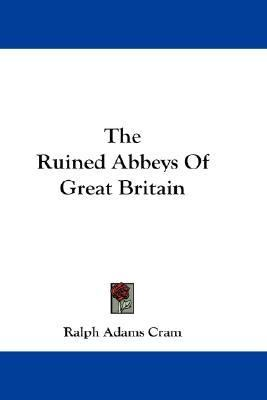 Ruined Abbeys of Great Britain N/A 9780548197226 Front Cover