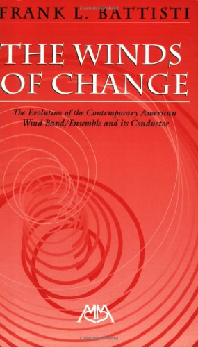 Winds of Change The Evolution of the Contemporary American Wind Band/Ensemble and Its Conductor  2002 edition cover