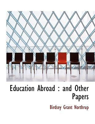Education Abroad : And Other Papers N/A 9781113994226 Front Cover