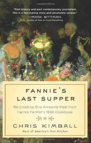 Fannie's Last Supper Re-Creating One Amazing Meal from Fannie Farmer's 1896 Cookbook  2010 9781401323226 Front Cover