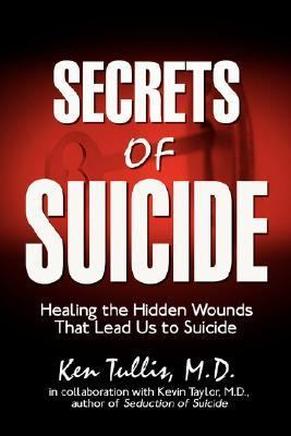 Secrets of Suicide : Healing the Hidden Wounds That Lead Us to Suicide N/A edition cover