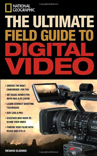 National Geographic the Ultimate Field Guide to Digital Video   2007 edition cover