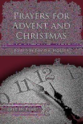 Just in Time! Prayers for Advent and Christmas   2012 9781426748226 Front Cover