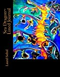 Sea Dragon~ Lined Journal  N/A 9781491241226 Front Cover