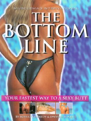 Bottom Line Your Fastest Way to a Sexy Butt!!  2000 9781552100226 Front Cover