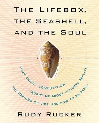 Lifebox, the Seashell, and the Soul What Gnarly Computation Taught Me about Ultimate Reality, the Meaning of Life, and How to Be Happy  2005 9781560257226 Front Cover