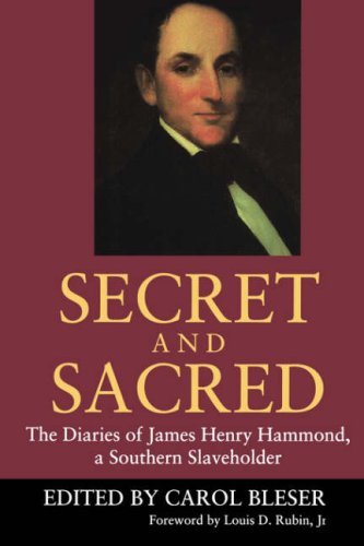 Secret and Sacred The Diaries of James Henry Hammond, a Southern Slaveholder Reprint  9781570032226 Front Cover
