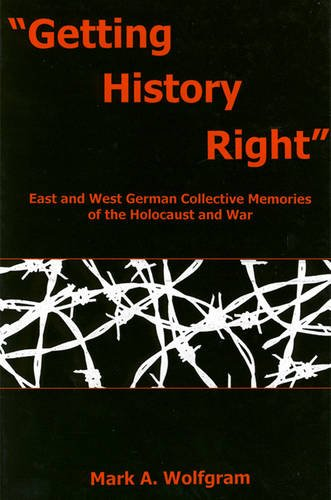 Getting History Right East and West German Collective Memories of the Holocaust and War  2013 edition cover