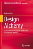 Design Alchemy Transforming the Way We Think about Learning and Teaching  2014 edition cover