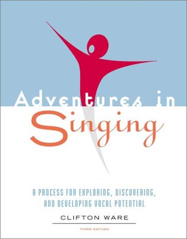 Adventures in Singing : A Process for Exploring, Discovering, and Developing Vocal Potential 3rd 2004 edition cover