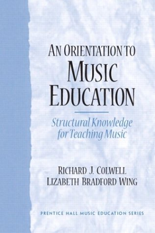 Orientation to Music Education Structural Knowledge for Teaching Music  2004 9780130489227 Front Cover