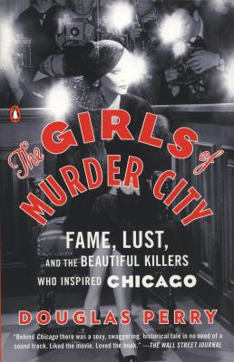 Girls of Murder City Fame, Lust, and the Beautiful Killers Who Inspired Chicago  2011 edition cover