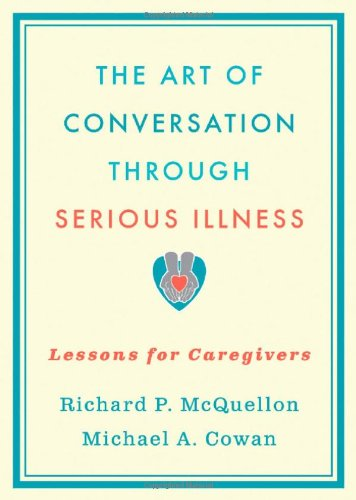 Art of Conversation Through Serious Illness Lessons for Caregivers  2010 edition cover