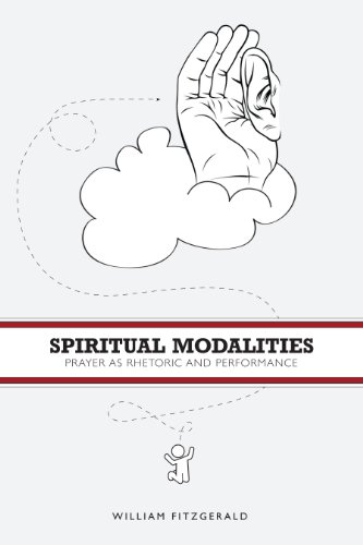 Spiritual Modalities Prayer As Rhetoric and Performance  2012 9780271056227 Front Cover