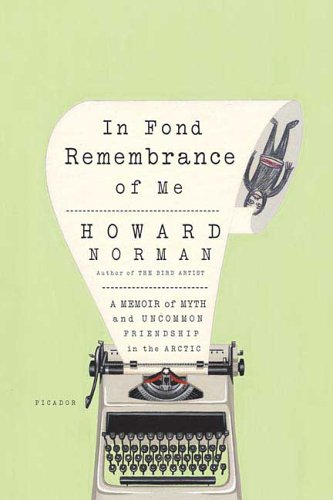 In Fond Remembrance of Me A Memoir of Myth and Uncommon Friendship in the Arctic Revised  9780312425227 Front Cover