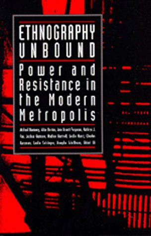 Ethnography Unbound Power and Resistance in the Modern Metropolis  1991 edition cover