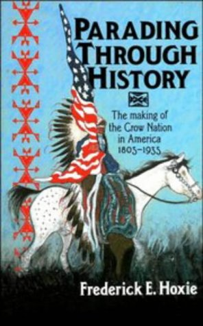 Parading Through History The Making of the Crow Nation in America, 1805-1935  1995 edition cover