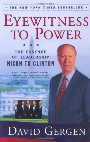 Eyewitness to Power The Essence of Leadership - Nixon to Clinton  2001 (Reprint) 9780743203227 Front Cover