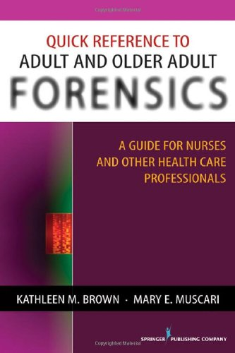 Quick Reference to Adult and Older Adult Forensics A Guide for Nurses and Other Health Care Professionals  2010 9780826124227 Front Cover
