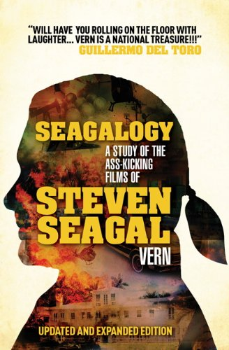 Seagalogy The Ass-Kicking Films of Steven Seagal  2012 (Revised) 9780857687227 Front Cover