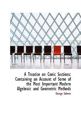 A Treatise on Conic Sections: Containing an Account of Some of the Most Important Modern Algebraic  2009 edition cover