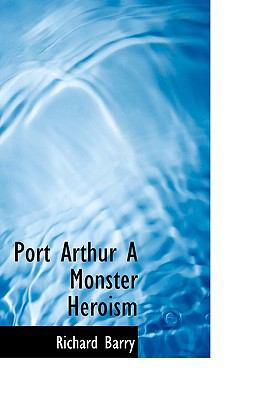 Port Arthur a Monster Heroism N/A 9781115360227 Front Cover