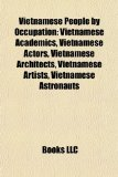 Vietnamese People by Occupation Vietnamese Academics, Vietnamese Actors, Vietnamese Architects, Vietnamese Artists, Vietnamese Astronauts N/A edition cover