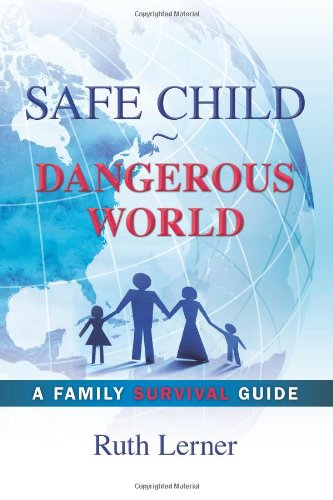 Safe Child Dangerous World A Family Survival Guide N/A 9781489533227 Front Cover
