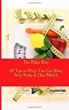 Paleo Diet - 20 Tips to Help You Get Slim, Sexy Body in One Month  N/A 9781493745227 Front Cover