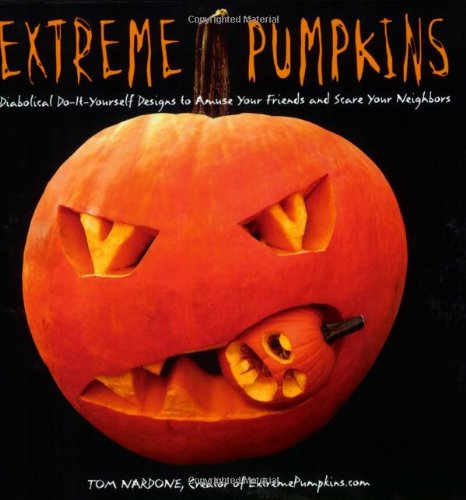 Extreme Pumpkins Diabolical Do-It-Yourself Designs to Amuse Your Friends and Scare Your Neighbors  2007 9781557885227 Front Cover