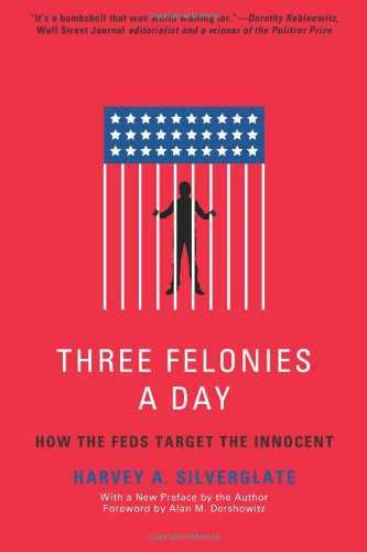 Three Felonies a Day How the Feds Target the Innocent N/A edition cover