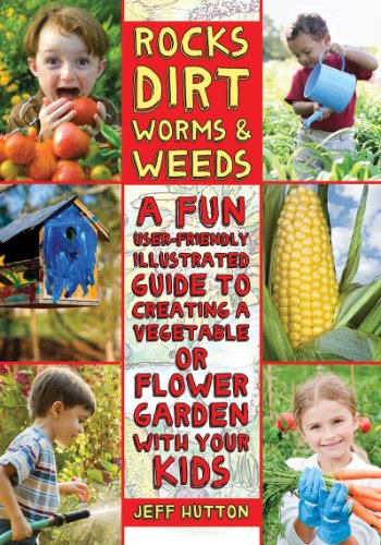 Rocks, Dirt, Worms and Weeds A Fun, User-Friendly, Illustrated Guide to Creating a Vegetable or Flower Garden with Your Kids  2012 9781616087227 Front Cover