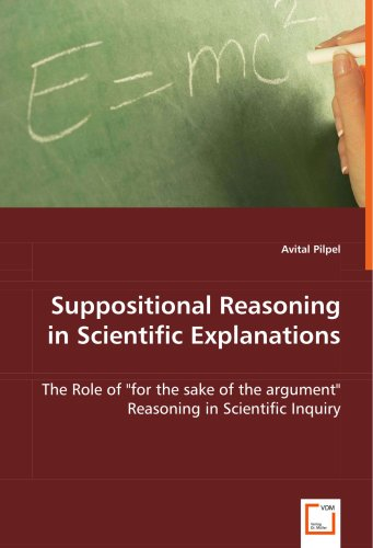 Suppositional Reasoning in Scientific Explanations:   2008 9783836456227 Front Cover