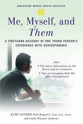 Me, Myself, and Them A Firsthand Account of One Young Person's Experience with Schizophrenia  2007 edition cover