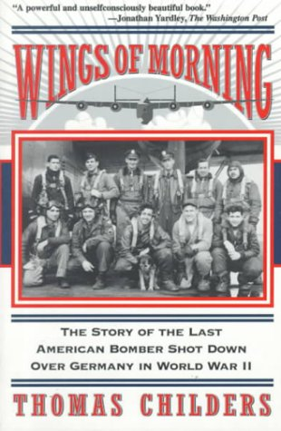 Wings of Morning The Story of the Last American Bomber Shot down over Germany in World War II N/A edition cover