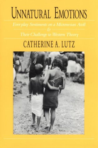 Unnatural Emotions Everyday Sentiments on a Micronesian Atoll and Their Challenge to Western Theory 74th 1988 edition cover