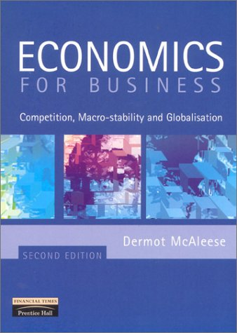 Economics for Business Competition, Macro-Stability and Globalisation 2nd 2001 (Revised) 9780273646228 Front Cover