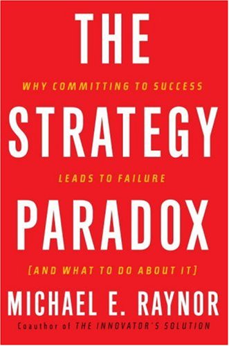 Strategy Paradox Why Committing to Success Leads to Failure  2007 edition cover